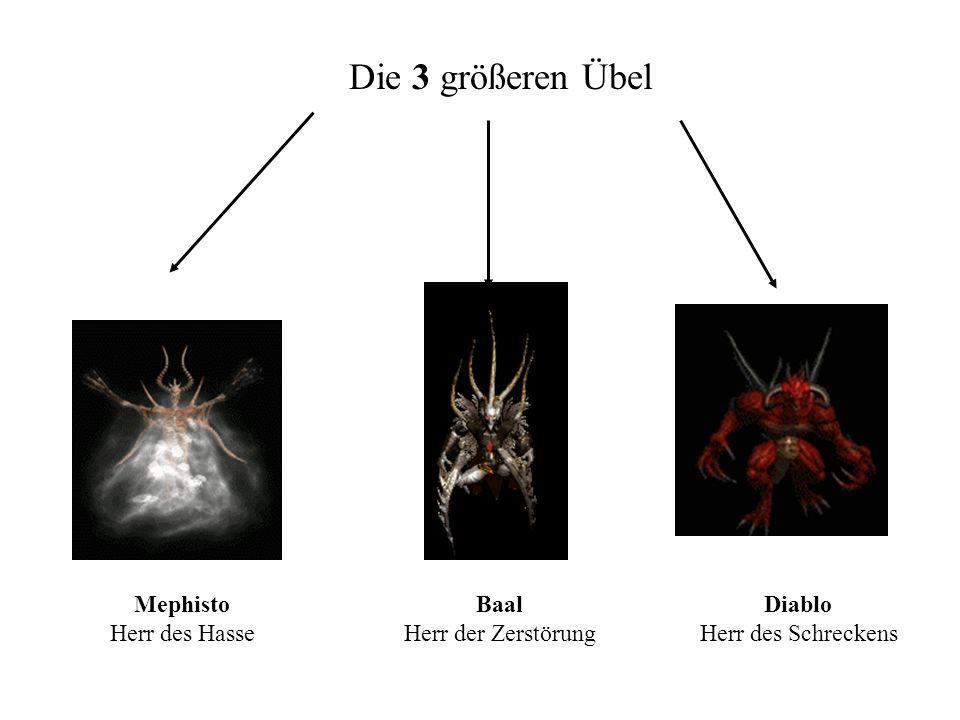 Die 3 größeren Übel Baal Herr der Zerstörung Mephisto Herr des Hasse Diablo Herr des Schreckens