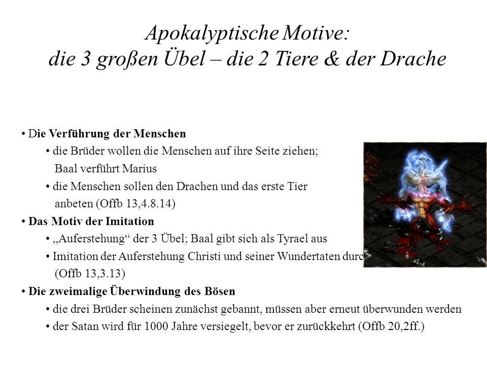 Apokalyptische Motive: die 3 großen Übel – die 2 Tiere & der Drache Die Verführung der Menschen die Brüder wollen die Menschen auf ihre Seite ziehen;