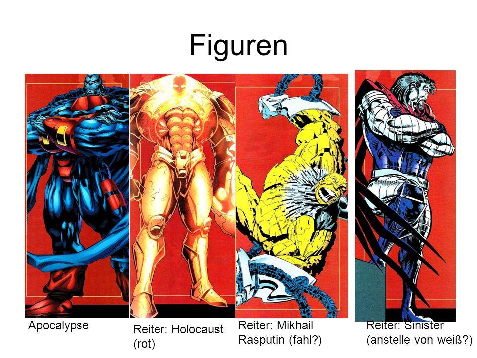 Figuren Apocalypse Reiter: Holocaust (rot) Reiter: Mikhail Rasputin (fahl?) Reiter: Sinister (anstelle von weiß?)