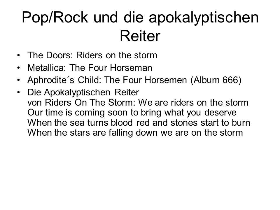 Pop/Rock und die apokalyptischen Reiter The Doors: Riders on the storm Metallica: The Four Horseman Aphrodite´s Child: The Four Horsemen (Album 666) D