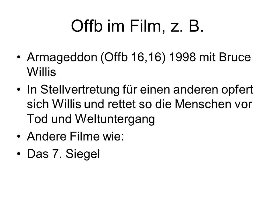 Offb im Film, z. B. Armageddon (Offb 16,16) 1998 mit Bruce Willis In Stellvertretung für einen anderen opfert sich Willis und rettet so die Menschen v