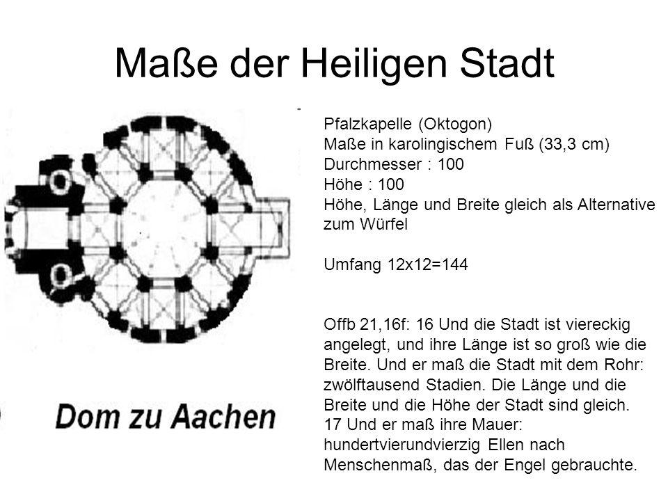 Maße der Heiligen Stadt Pfalzkapelle (Oktogon) Maße in karolingischem Fuß (33,3 cm) Durchmesser : 100 Höhe : 100 Höhe, Länge und Breite gleich als Alt