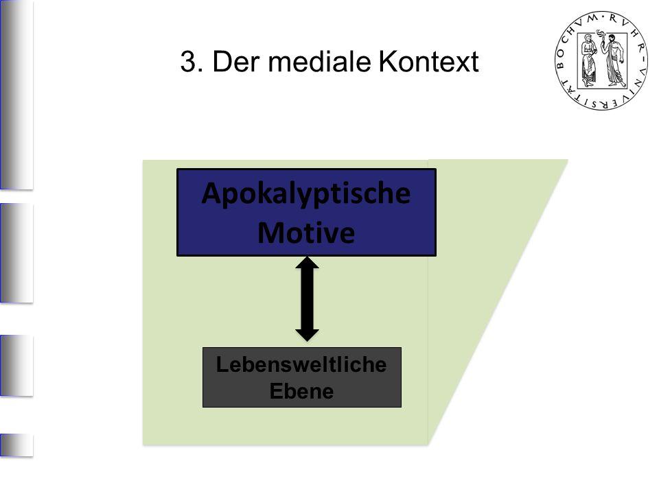 Apokalyptische Motive Lebensweltliche Ebene 3. Der mediale Kontext