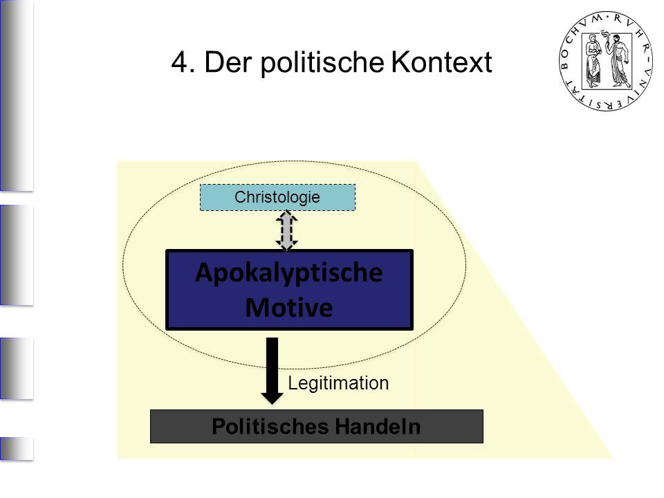 Apokalyptische Motive Christologie Politisches Handeln Legitimation 4. Der politische Kontext