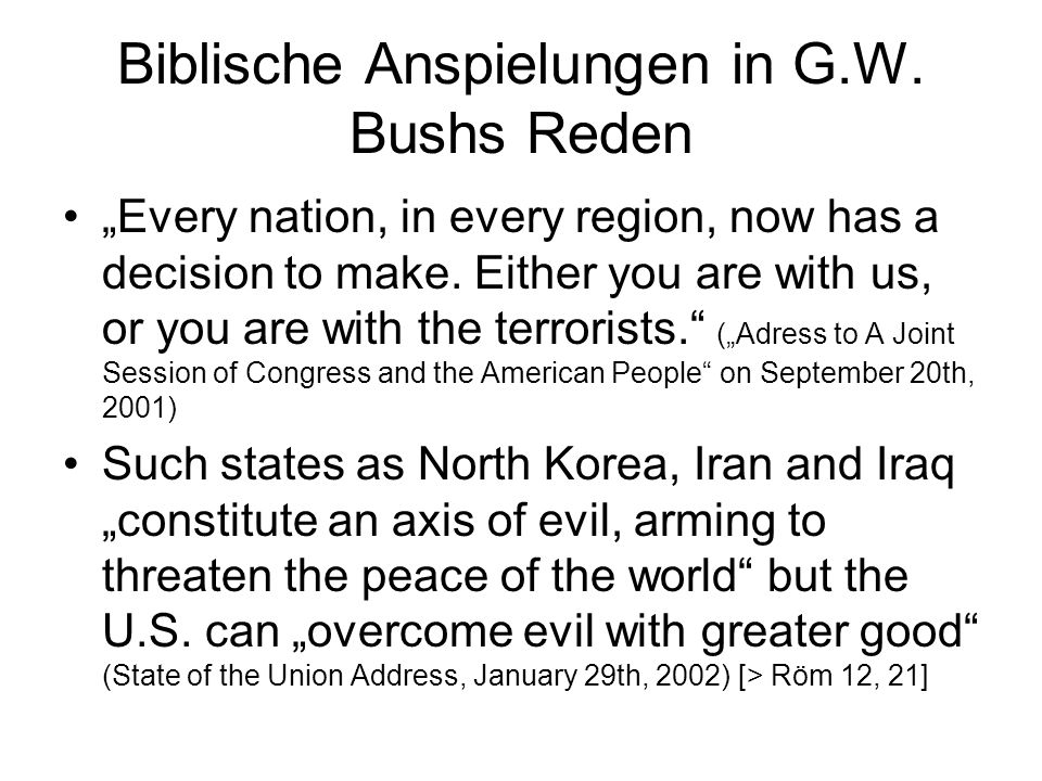 """Biblische Anspielungen in G.W. Bushs Reden """"Every nation, in every region, now has a decision to make. Either you are with us, or you are with the ter"""