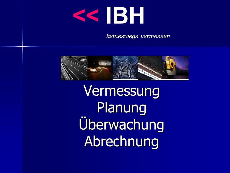 VermessungPlanungÜberwachungAbrechnung << IBH keineswegs vermessen