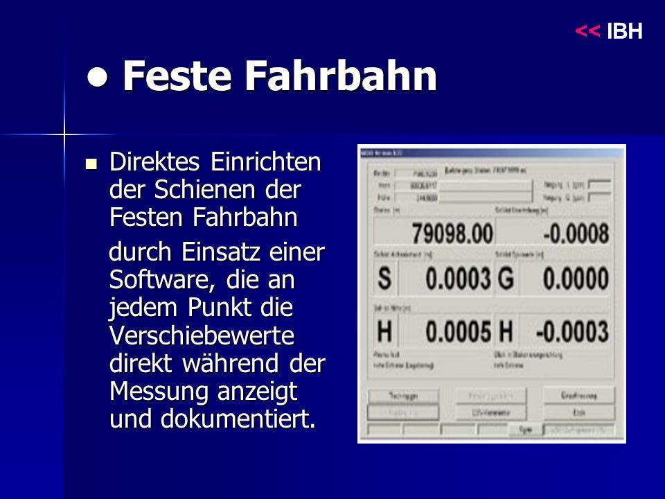 Feste Fahrbahn Feste Fahrbahn Direktes Einrichten der Schienen der Festen Fahrbahn Direktes Einrichten der Schienen der Festen Fahrbahn durch Einsatz einer Software, die an jedem Punkt die Verschiebewerte direkt während der Messung anzeigt und dokumentiert.