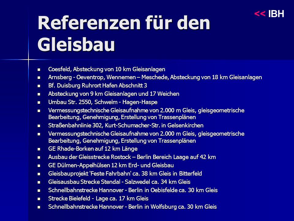 Referenzen für den Gleisbau << IBH Coesfeld, Absteckung von 10 km Gleisanlagen Coesfeld, Absteckung von 10 km Gleisanlagen Arnsberg - Oeventrop, Wennemen – Meschede, Absteckung von 18 km Gleisanlagen Arnsberg - Oeventrop, Wennemen – Meschede, Absteckung von 18 km Gleisanlagen Bf.