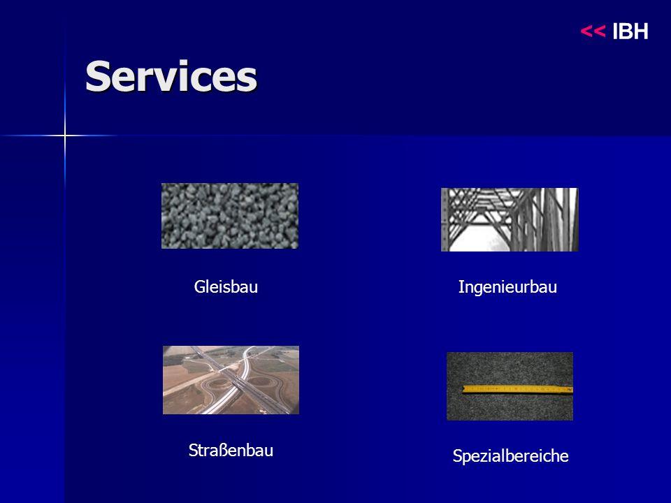 Services Straßenbau GleisbauIngenieurbau Spezialbereiche << IBH