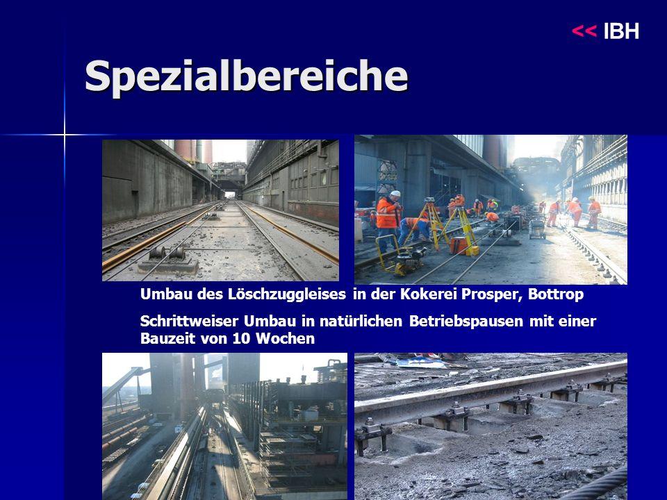 Spezialbereiche Umbau des Löschzuggleises in der Kokerei Prosper, Bottrop Schrittweiser Umbau in natürlichen Betriebspausen mit einer Bauzeit von 10 Wochen << IBH