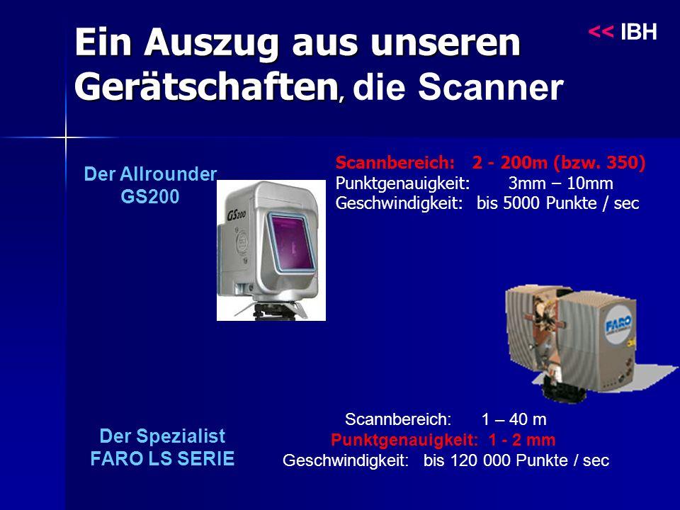 Ein Auszug aus unseren Gerätschaften, Ein Auszug aus unseren Gerätschaften, die Scanner Der Allrounder GS200 Der Spezialist FARO LS SERIE Scannbereich: 1 – 40 m Punktgenauigkeit: 1 - 2 mm Geschwindigkeit: bis 120 000 Punkte / sec Scannbereich: 2 - 200m (bzw.
