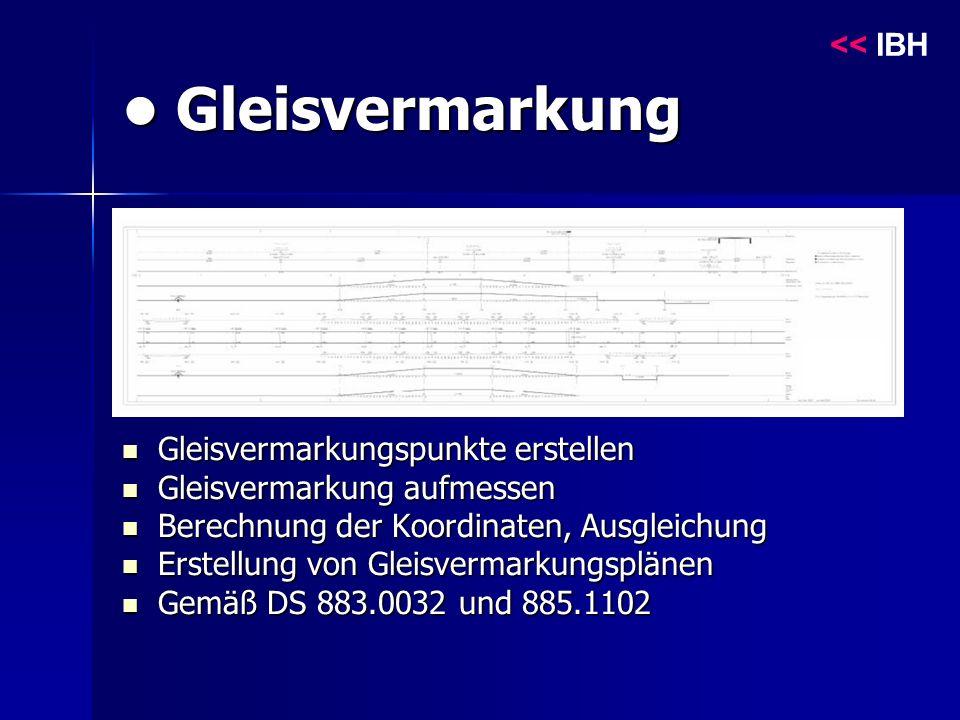 Gleisvermarkung Gleisvermarkung Gleisvermarkungspunkte erstellen Gleisvermarkungspunkte erstellen Gleisvermarkung aufmessen Gleisvermarkung aufmessen Berechnung der Koordinaten, Ausgleichung Berechnung der Koordinaten, Ausgleichung Erstellung von Gleisvermarkungsplänen Erstellung von Gleisvermarkungsplänen Gemäß DS 883.0032 und 885.1102 Gemäß DS 883.0032 und 885.1102 << IBH