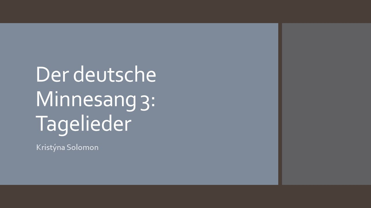 Der deutsche Minnesang 3: Tagelieder Kristýna Solomon