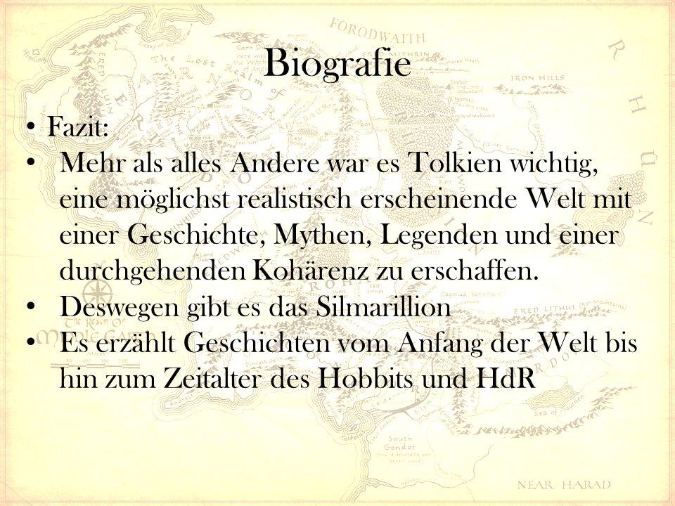 Biografie Fazit: Mehr als alles Andere war es Tolkien wichtig, eine möglichst realistisch erscheinende Welt mit einer Geschichte, Mythen, Legenden und einer durchgehenden Kohärenz zu erschaffen.