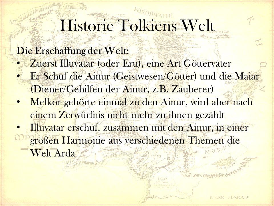 Historie Tolkiens Welt Die Erschaffung der Welt: Zuerst Illuvatar (oder Eru), eine Art Göttervater Er Schuf die Ainur (Geistwesen/Götter) und die Maiar (Diener/Gehilfen der Ainur, z.B.
