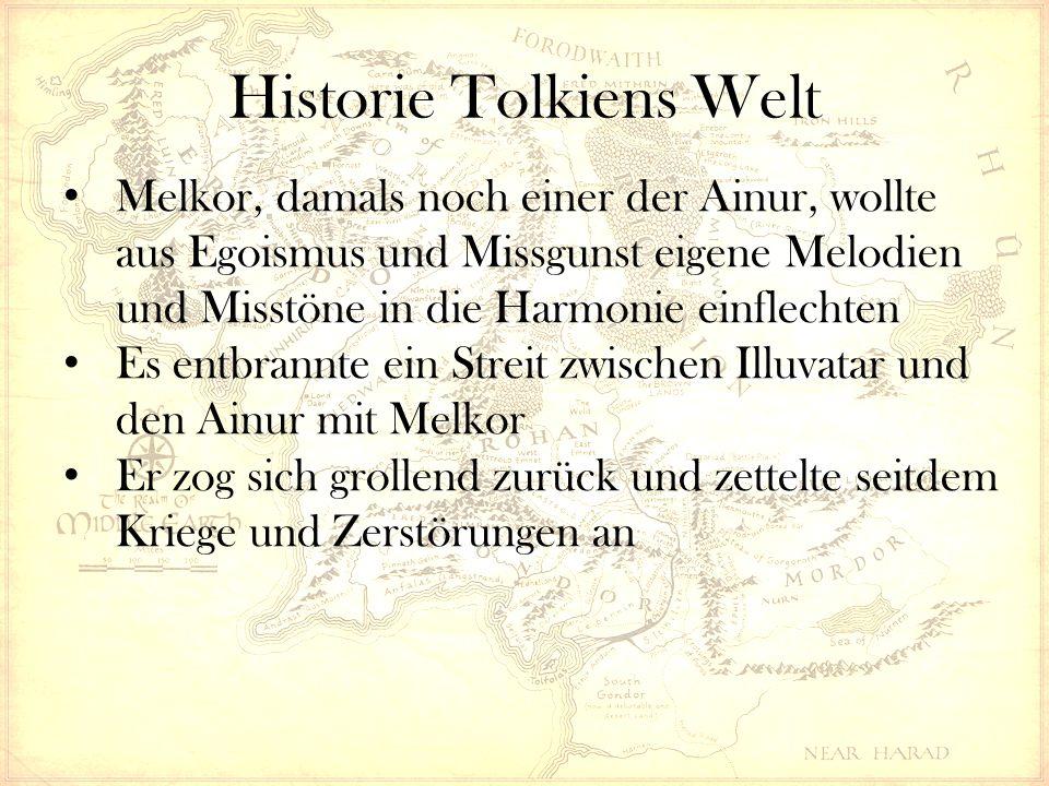 Historie Tolkiens Welt Melkor, damals noch einer der Ainur, wollte aus Egoismus und Missgunst eigene Melodien und Misstöne in die Harmonie einflechten Es entbrannte ein Streit zwischen Illuvatar und den Ainur mit Melkor Er zog sich grollend zurück und zettelte seitdem Kriege und Zerstörungen an