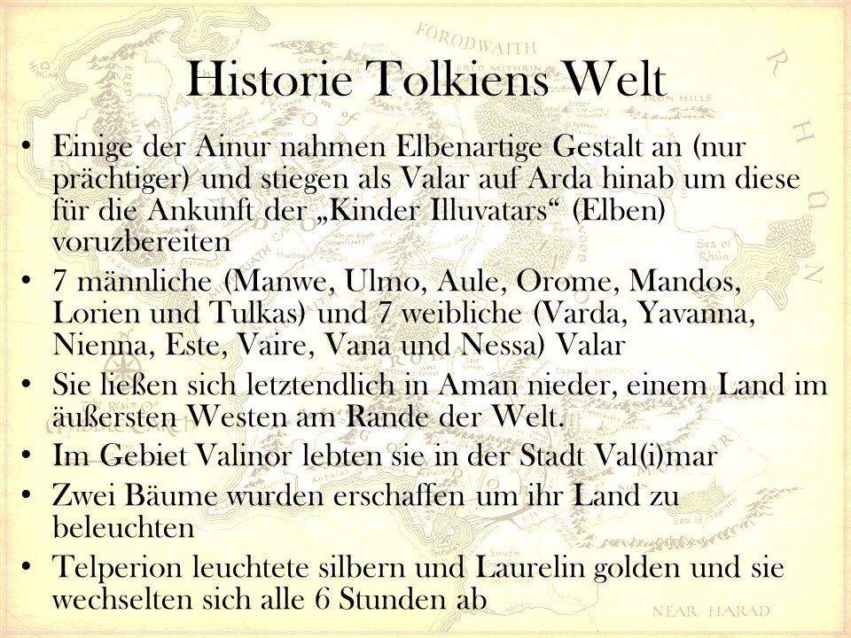 """Historie Tolkiens Welt Einige der Ainur nahmen Elbenartige Gestalt an (nur prächtiger) und stiegen als Valar auf Arda hinab um diese für die Ankunft der """"Kinder Illuvatars (Elben) voruzbereiten 7 männliche (Manwe, Ulmo, Aule, Orome, Mandos, Lorien und Tulkas) und 7 weibliche (Varda, Yavanna, Nienna, Este, Vaire, Vana und Nessa) Valar Sie ließen sich letztendlich in Aman nieder, einem Land im äußersten Westen am Rande der Welt."""