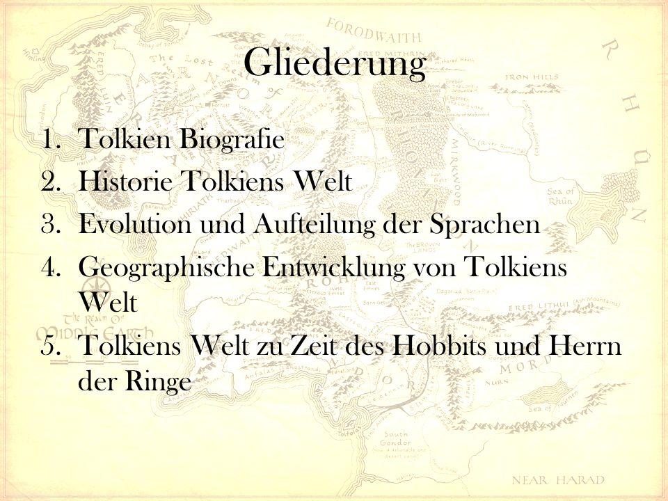 Gliederung 1.Tolkien Biografie 2.Historie Tolkiens Welt 3.Evolution und Aufteilung der Sprachen 4.Geographische Entwicklung von Tolkiens Welt 5.Tolkiens Welt zu Zeit des Hobbits und Herrn der Ringe