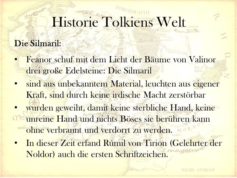 Historie Tolkiens Welt Die Silmaril: Feanor schuf mit dem Licht der Bäume von Valinor drei große Edelsteine: Die Silmaril sind aus unbekanntem Material, leuchten aus eigener Kraft, sind durch keine irdische Macht zerstörbar wurden geweiht, damit keine sterbliche Hand, keine unreine Hand und nichts Böses sie berühren kann ohne verbrannt und verdorrt zu werden.