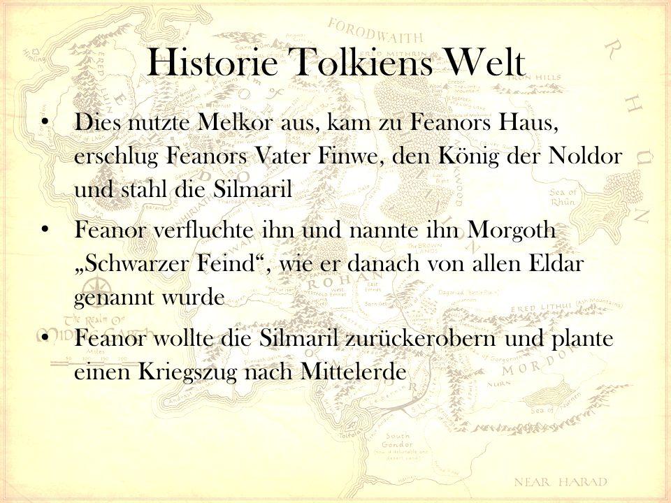 """Historie Tolkiens Welt Dies nutzte Melkor aus, kam zu Feanors Haus, erschlug Feanors Vater Finwe, den König der Noldor und stahl die Silmaril Feanor verfluchte ihn und nannte ihn Morgoth """"Schwarzer Feind , wie er danach von allen Eldar genannt wurde Feanor wollte die Silmaril zurückerobern und plante einen Kriegszug nach Mittelerde"""