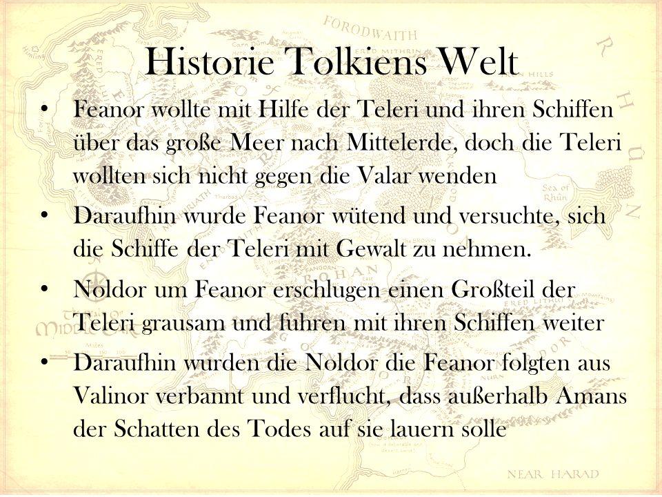Historie Tolkiens Welt Feanor wollte mit Hilfe der Teleri und ihren Schiffen über das große Meer nach Mittelerde, doch die Teleri wollten sich nicht gegen die Valar wenden Daraufhin wurde Feanor wütend und versuchte, sich die Schiffe der Teleri mit Gewalt zu nehmen.