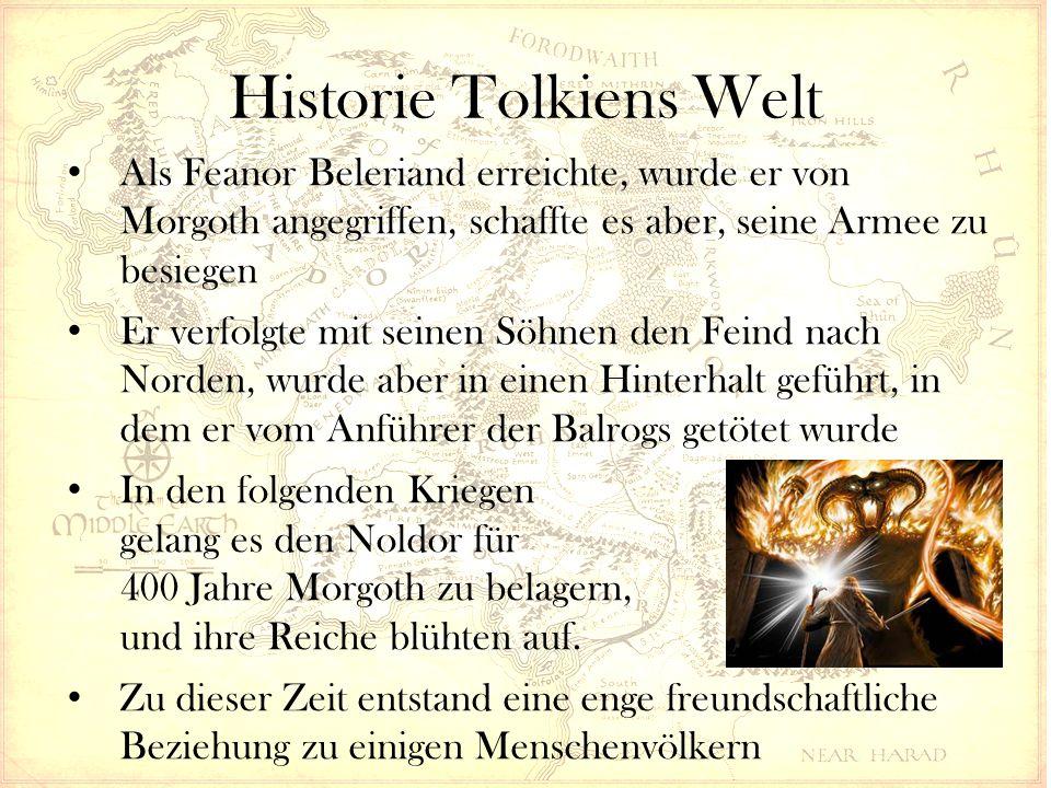 Historie Tolkiens Welt Als Feanor Beleriand erreichte, wurde er von Morgoth angegriffen, schaffte es aber, seine Armee zu besiegen Er verfolgte mit seinen Söhnen den Feind nach Norden, wurde aber in einen Hinterhalt geführt, in dem er vom Anführer der Balrogs getötet wurde In den folgenden Kriegen gelang es den Noldor für 400 Jahre Morgoth zu belagern, und ihre Reiche blühten auf.