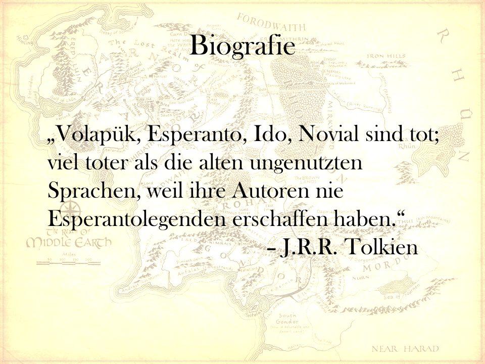 """Biografie """"Volapük, Esperanto, Ido, Novial sind tot; viel toter als die alten ungenutzten Sprachen, weil ihre Autoren nie Esperantolegenden erschaffen haben. – J.R.R."""