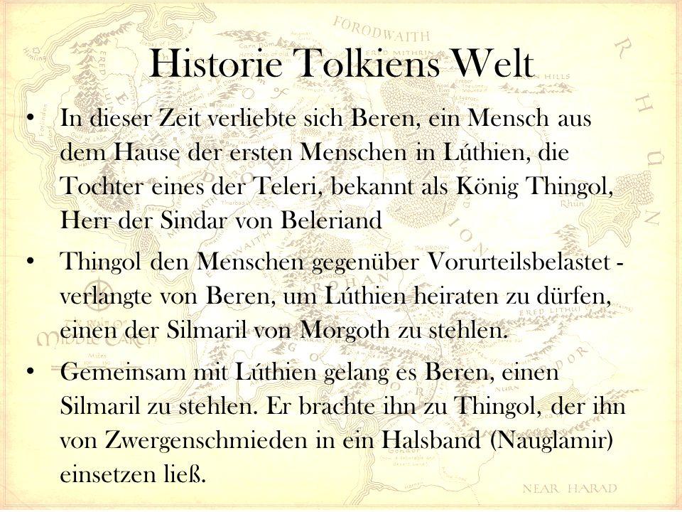 Historie Tolkiens Welt In dieser Zeit verliebte sich Beren, ein Mensch aus dem Hause der ersten Menschen in Lúthien, die Tochter eines der Teleri, bekannt als König Thingol, Herr der Sindar von Beleriand Thingol den Menschen gegenüber Vorurteilsbelastet - verlangte von Beren, um Lúthien heiraten zu dürfen, einen der Silmaril von Morgoth zu stehlen.