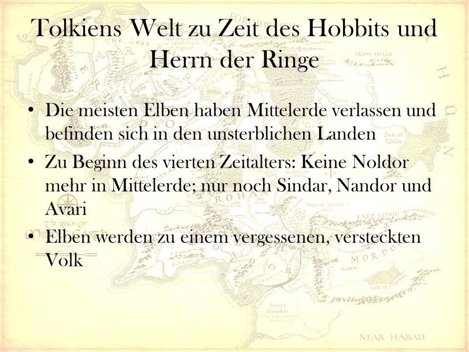 Tolkiens Welt zu Zeit des Hobbits und Herrn der Ringe Die meisten Elben haben Mittelerde verlassen und befinden sich in den unsterblichen Landen Zu Beginn des vierten Zeitalters: Keine Noldor mehr in Mittelerde; nur noch Sindar, Nandor und Avari Elben werden zu einem vergessenen, versteckten Volk