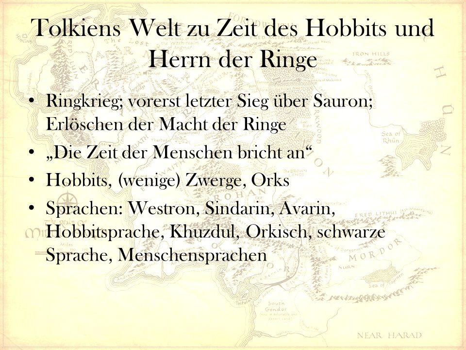 """Tolkiens Welt zu Zeit des Hobbits und Herrn der Ringe Ringkrieg; vorerst letzter Sieg über Sauron; Erlöschen der Macht der Ringe """"Die Zeit der Menschen bricht an Hobbits, (wenige) Zwerge, Orks Sprachen: Westron, Sindarin, Avarin, Hobbitsprache, Khuzdul, Orkisch, schwarze Sprache, Menschensprachen"""