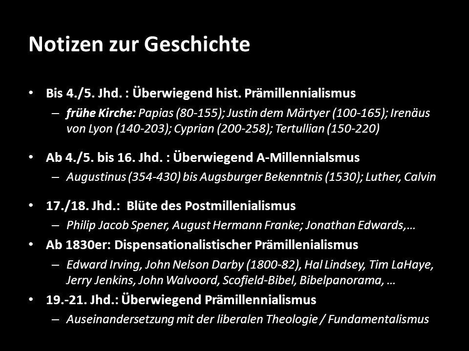 Notizen zur Geschichte Bis 4./5. Jhd. : Überwiegend hist. Prämillennialismus – frühe Kirche: Papias (80-155); Justin dem Märtyer (100-165); Irenäus vo