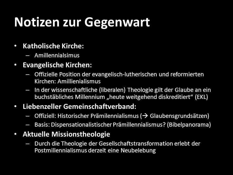 Notizen zur Gegenwart Katholische Kirche: – Amillennialsimus Evangelische Kirchen: – Offizielle Position der evangelisch-lutherischen und reformierten