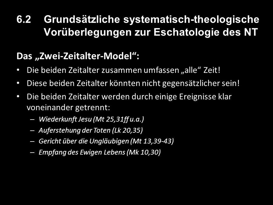 """6.2 Grundsätzliche systematisch-theologische Vorüberlegungen zur Eschatologie des NT Das """"Zwei-Zeitalter-Model : Die beiden Zeitalter zusammen umfassen """"alle Zeit."""