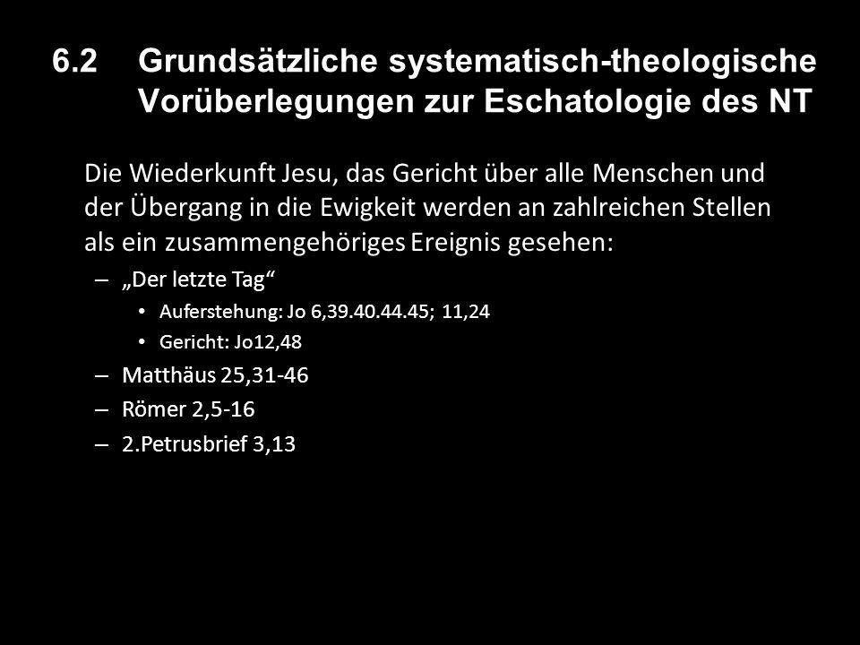 6.2 Grundsätzliche systematisch-theologische Vorüberlegungen zur Eschatologie des NT Die Wiederkunft Jesu, das Gericht über alle Menschen und der Über