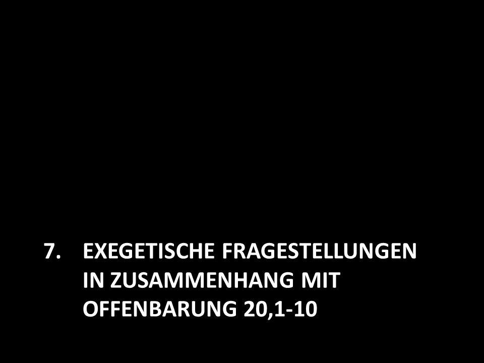 7.EXEGETISCHE FRAGESTELLUNGEN IN ZUSAMMENHANG MIT OFFENBARUNG 20,1-10