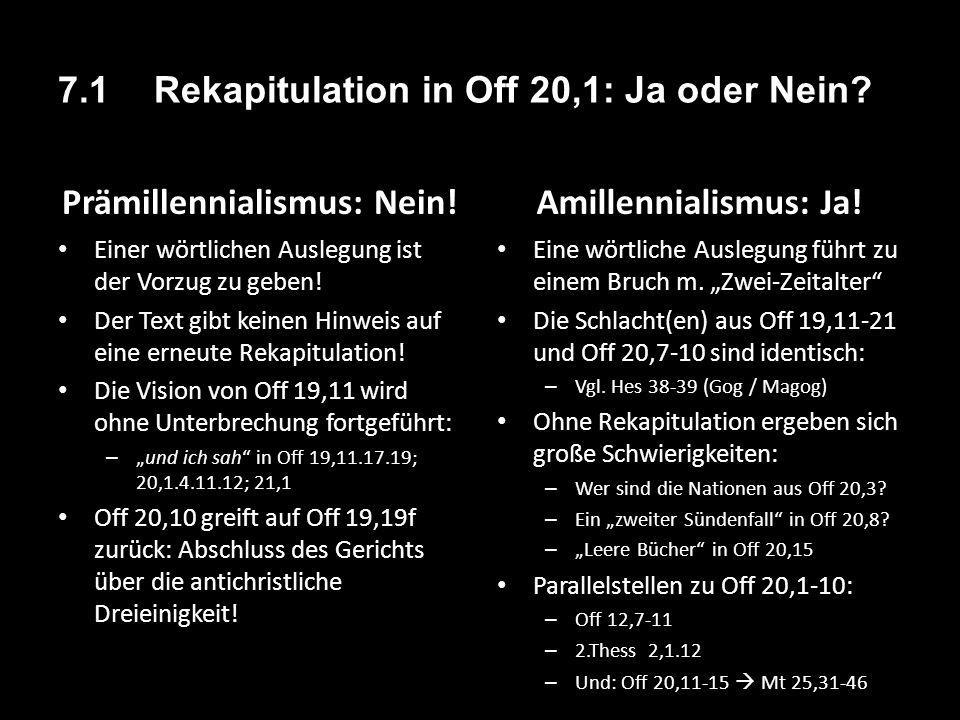 7.1 Rekapitulation in Off 20,1: Ja oder Nein? Prämillennialismus: Nein! Einer wörtlichen Auslegung ist der Vorzug zu geben! Der Text gibt keinen Hinwe