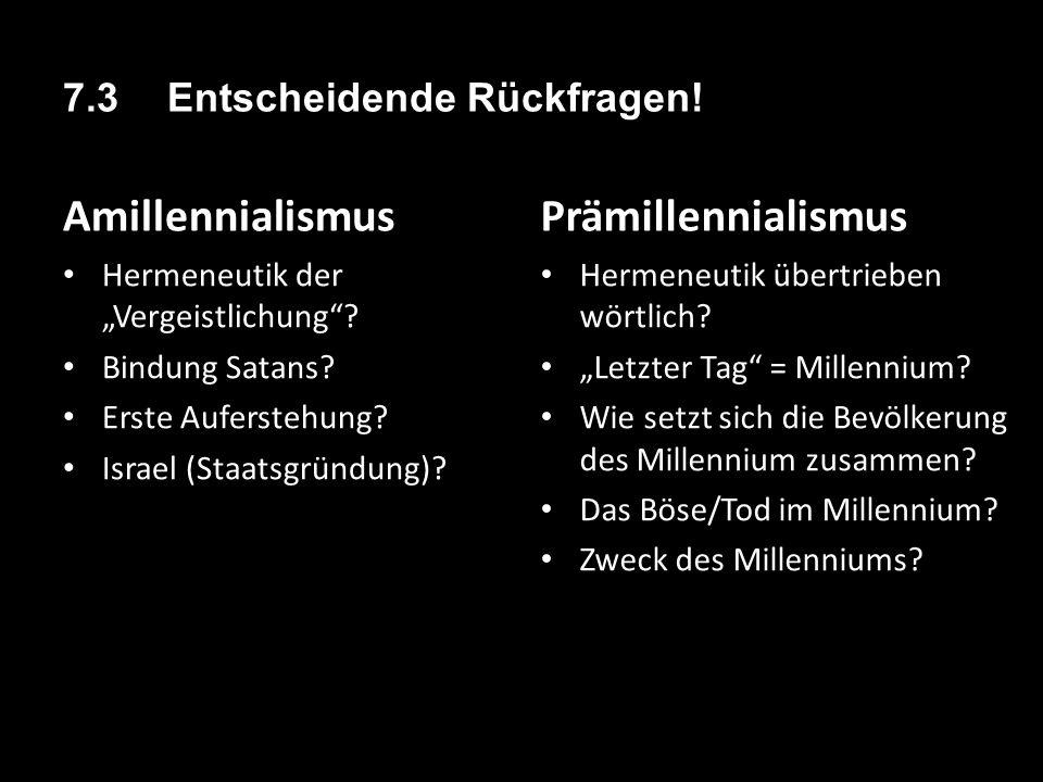 """7.3 Entscheidende Rückfragen! Amillennialismus Hermeneutik der """"Vergeistlichung""""? Bindung Satans? Erste Auferstehung? Israel (Staatsgründung)? Prämill"""
