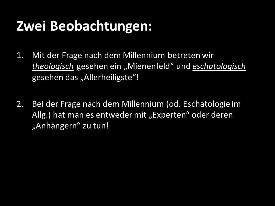 """Zwei Beobachtungen: 1.Mit der Frage nach dem Millennium betreten wir theologisch gesehen ein """"Mienenfeld und eschatologisch gesehen das """"Allerheiligste ."""