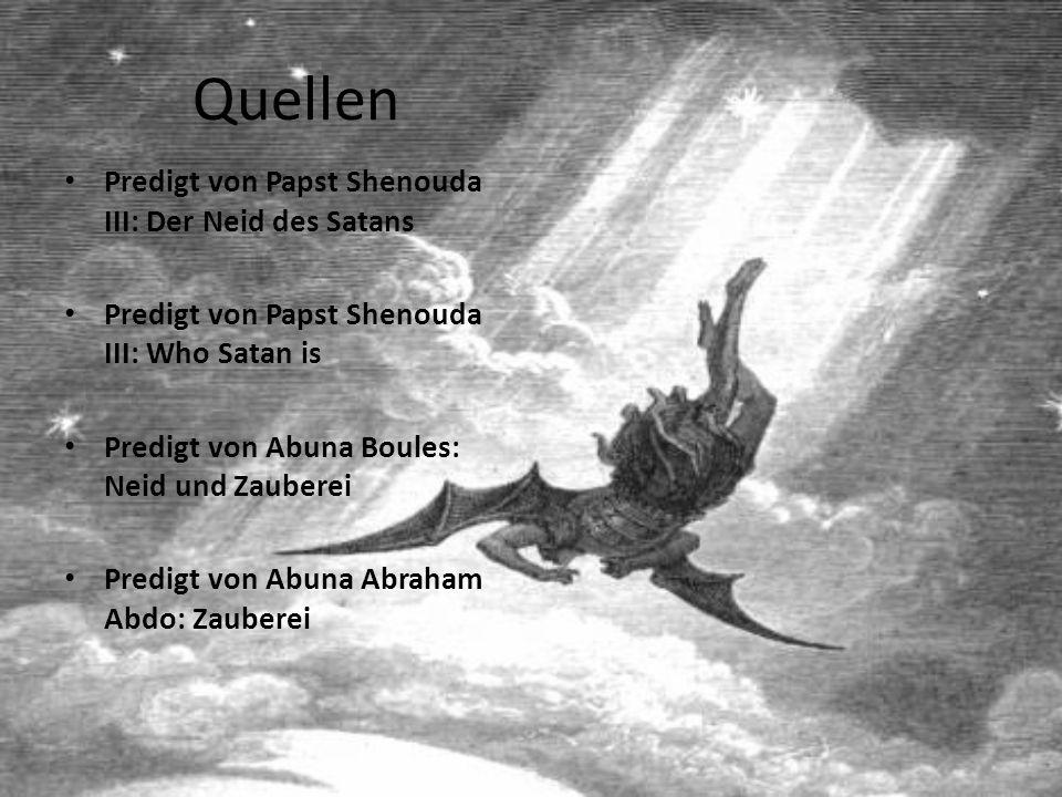 Quellen Predigt von Papst Shenouda III: Der Neid des Satans Predigt von Papst Shenouda III: Who Satan is Predigt von Abuna Boules: Neid und Zauberei Predigt von Abuna Abraham Abdo: Zauberei