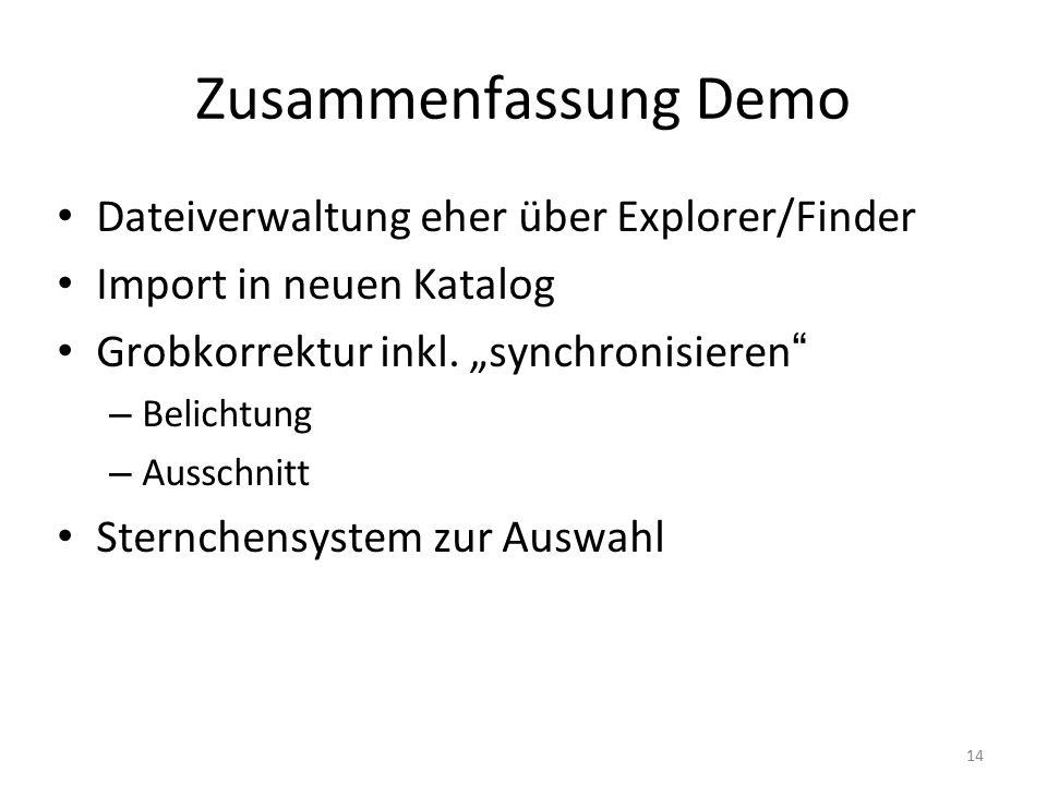 14 Zusammenfassung Demo Dateiverwaltung eher über Explorer/Finder Import in neuen Katalog Grobkorrektur inkl.