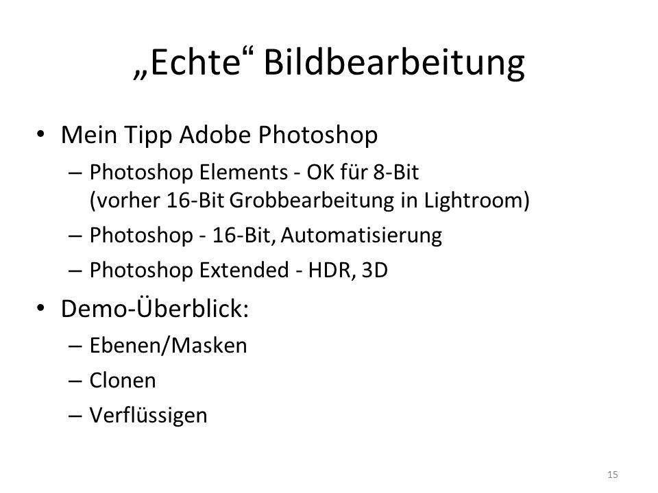 """15 """"Echte Bildbearbeitung Mein Tipp Adobe Photoshop – Photoshop Elements - OK für 8-Bit (vorher 16-Bit Grobbearbeitung in Lightroom) – Photoshop - 16-Bit, Automatisierung – Photoshop Extended - HDR, 3D Demo-Überblick: – Ebenen/Masken – Clonen – Verflüssigen"""