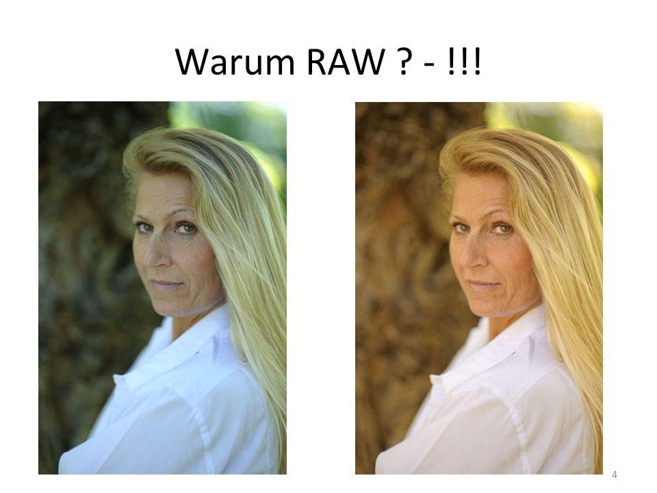 4 Warum RAW ? - !!!