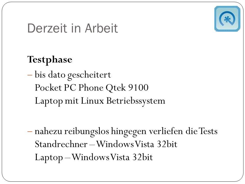 Derzeit in Arbeit Testphase  bis dato gescheitert Pocket PC Phone Qtek 9100 Laptop mit Linux Betriebssystem  nahezu reibungslos hingegen verliefen die Tests Standrechner – Windows Vista 32bit Laptop – Windows Vista 32bit