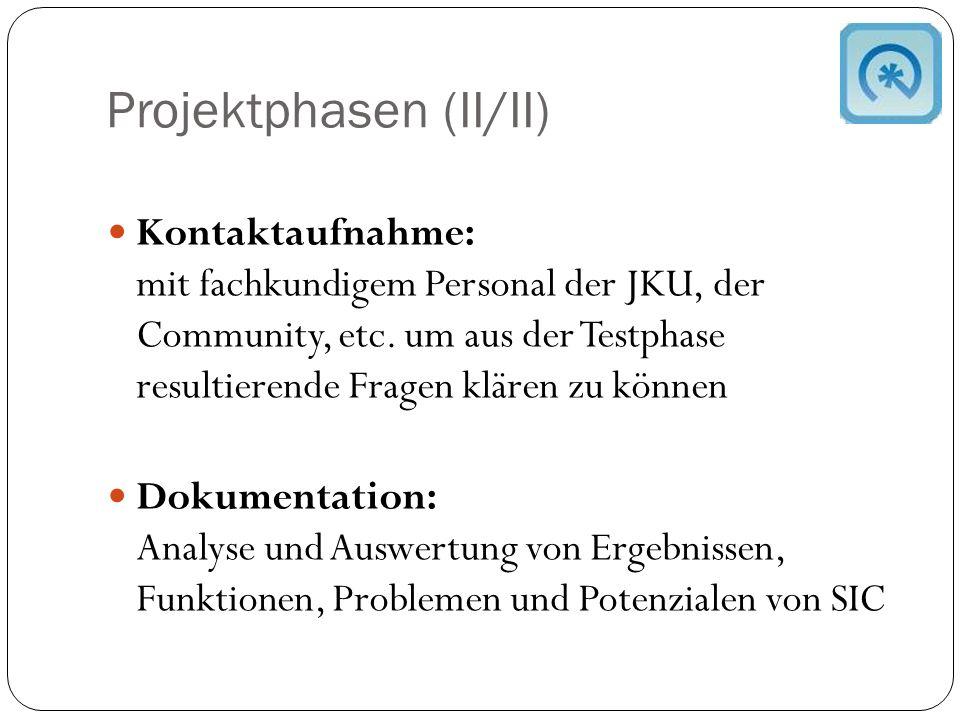 Projektphasen (II/II) Kontaktaufnahme: mit fachkundigem Personal der JKU, der Community, etc.