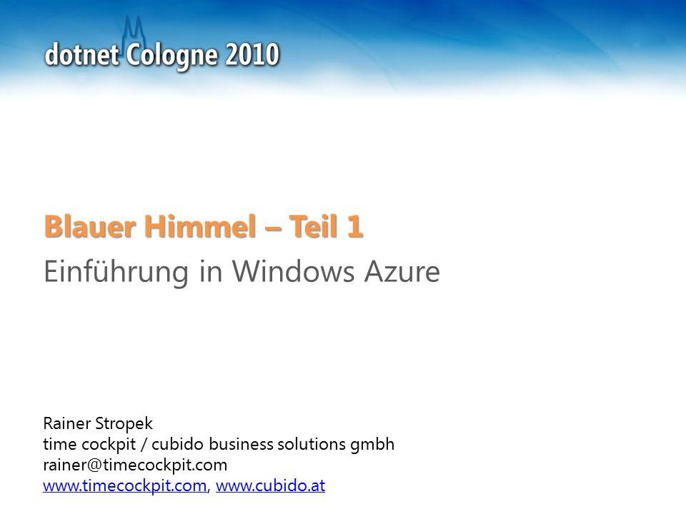 Rainer Stropek time cockpit / cubido business solutions gmbh rainer@timecockpit.com www.timecockpit.comwww.timecockpit.com, www.cubido.atwww.cubido.at Blauer Himmel – Teil 1 Einführung in Windows Azure