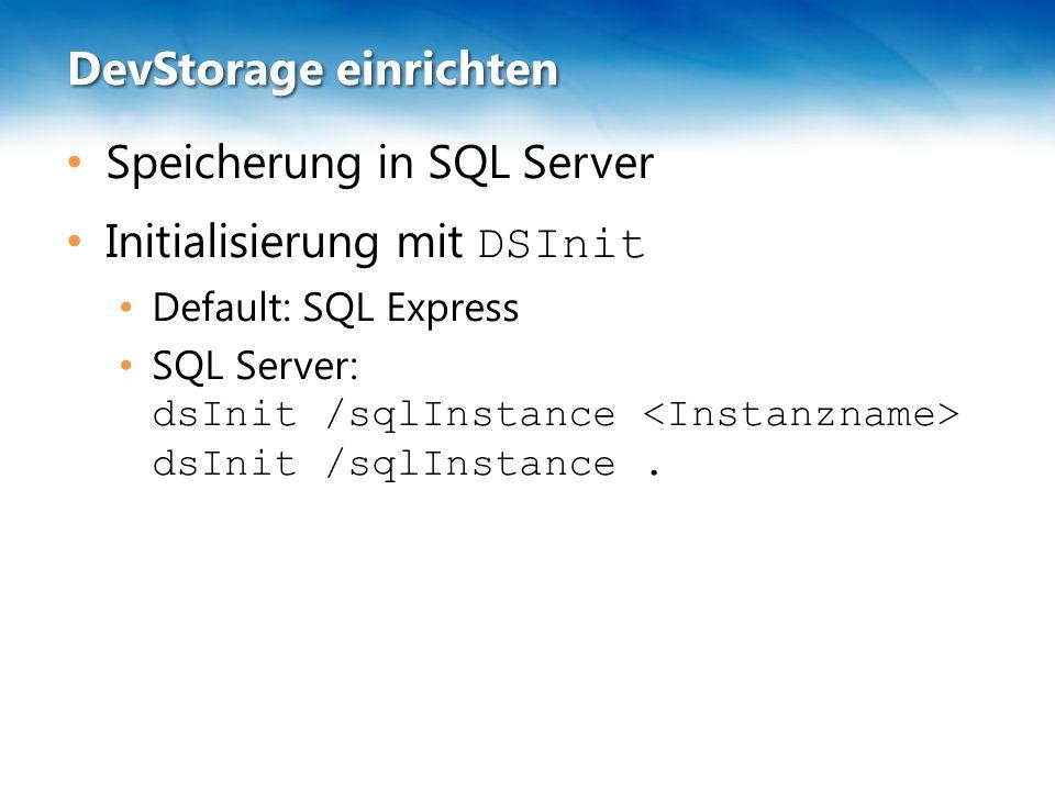 DevStorage einrichten Speicherung in SQL Server Initialisierung mit DSInit Default: SQL Express SQL Server: dsInit /sqlInstance dsInit /sqlInstance.
