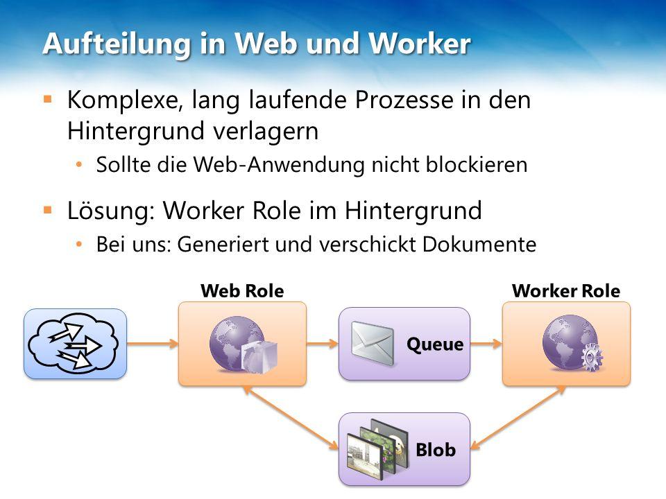 Aufteilung in Web und Worker  Komplexe, lang laufende Prozesse in den Hintergrund verlagern Sollte die Web-Anwendung nicht blockieren  Lösung: Worker Role im Hintergrund Bei uns: Generiert und verschickt Dokumente