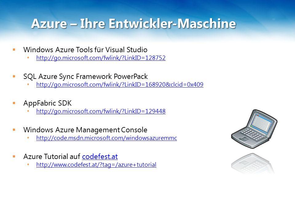 Azure – Ihre Entwickler-Maschine  Windows Azure Tools für Visual Studio http://go.microsoft.com/fwlink/ LinkID=128752  SQL Azure Sync Framework PowerPack http://go.microsoft.com/fwlink/ LinkID=168920&clcid=0x409  AppFabric SDK http://go.microsoft.com/fwlink/ LinkID=129448  Windows Azure Management Console http://code.msdn.microsoft.com/windowsazuremmc  Azure Tutorial auf codefest.atcodefest.at http://www.codefest.at/ tag=/azure+tutorial