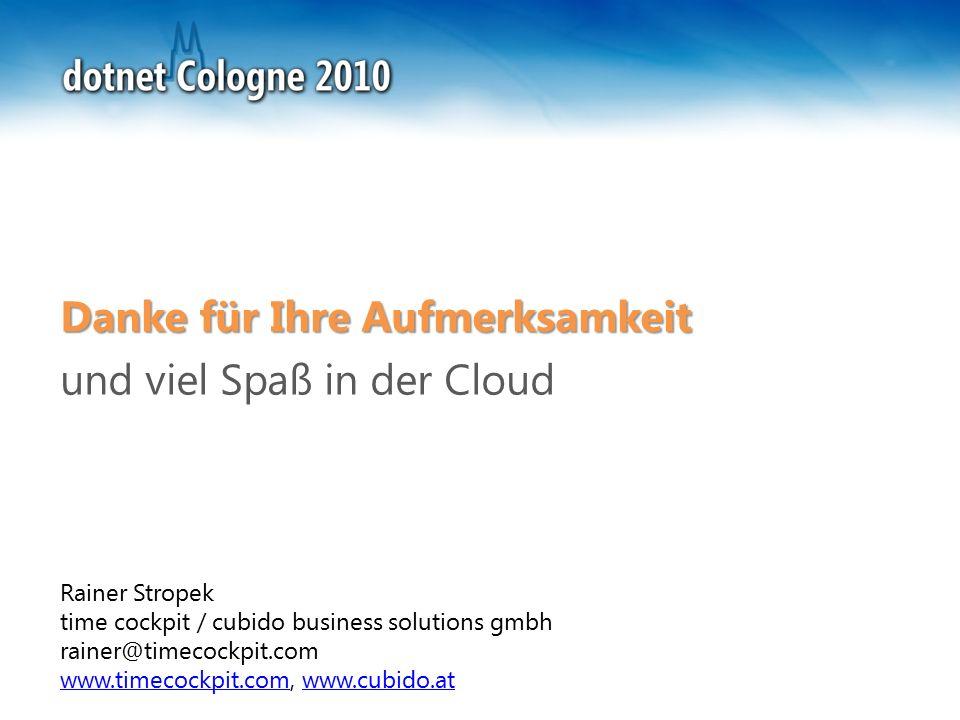 Rainer Stropek time cockpit / cubido business solutions gmbh rainer@timecockpit.com www.timecockpit.comwww.timecockpit.com, www.cubido.atwww.cubido.at Danke für Ihre Aufmerksamkeit und viel Spaß in der Cloud