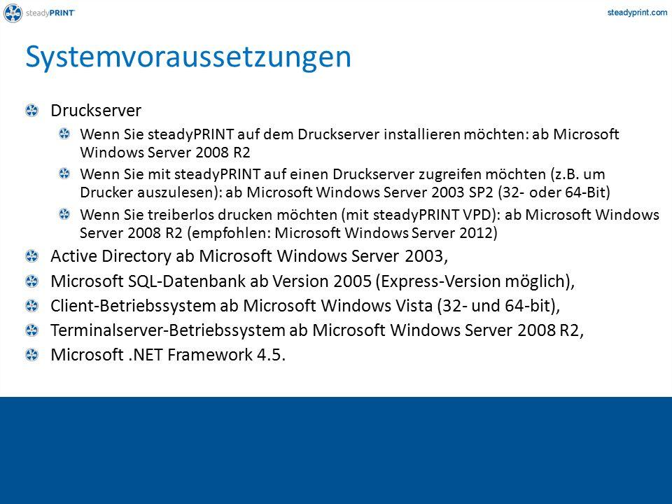 Systemvoraussetzungen Druckserver Wenn Sie steadyPRINT auf dem Druckserver installieren möchten: ab Microsoft Windows Server 2008 R2 Wenn Sie mit steadyPRINT auf einen Druckserver zugreifen möchten (z.B.
